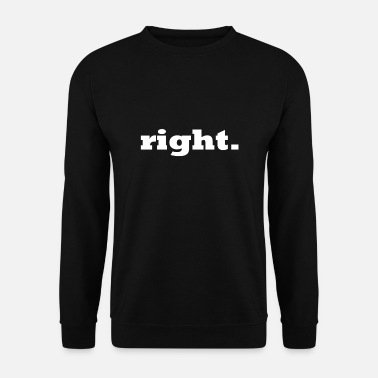 Right right. - Men's Sweatshirt
