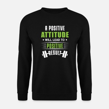 Body Building A positive attitude will lead to positive result - Men's Sweatshirt