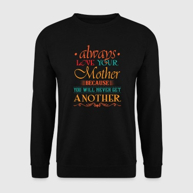 Always love your mother you will never get another - Bluza męska