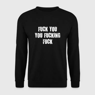 fuck you you fucking fuck it damn vulgar - Men's Sweatshirt