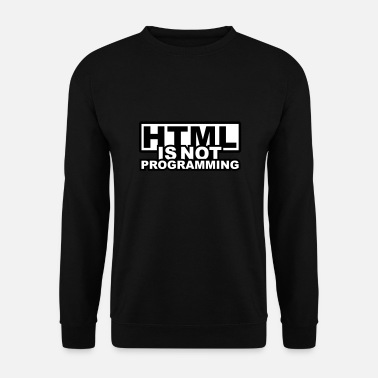 Computer HTML is NOT Programming - Men's Sweatshirt