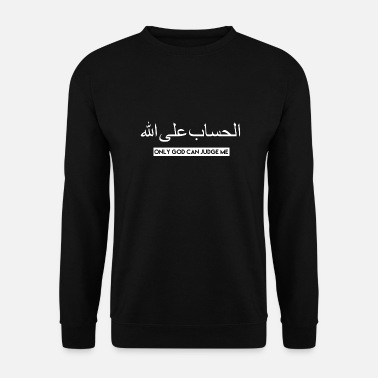 Arabic Only God Can Judge Me - Men's Sweatshirt