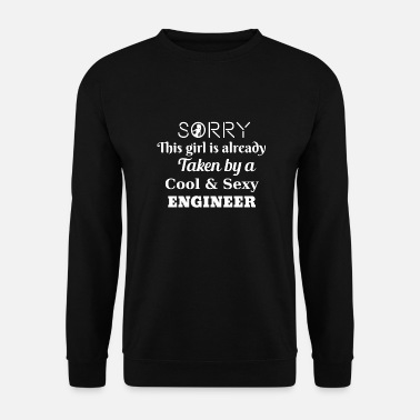Sexy Sorry this girl is taken by a sexy engineer - Men's Sweatshirt