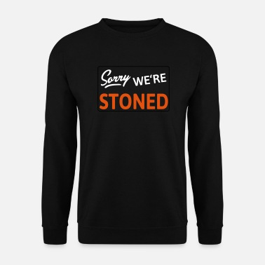 Lit Sorry We re Stoned - Sweat-shirt Homme