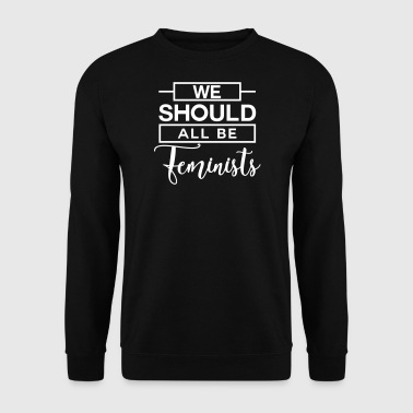 We should all be Feminists - Feministin - Rechte - Sweat-shirt Homme