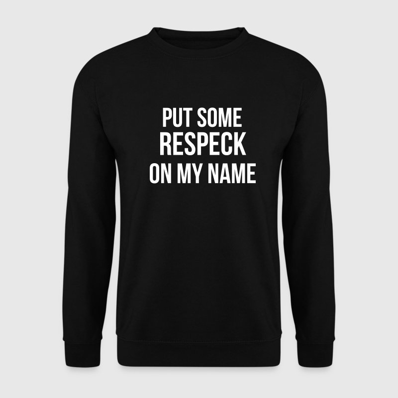 put some respeck on my name - Men's Sweatshirt