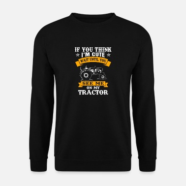 Tractor farmer wait until you see me on my tractor - Men's Sweatshirt