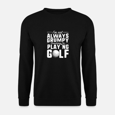 Not Always Grumpy Golf - Men's Sweatshirt