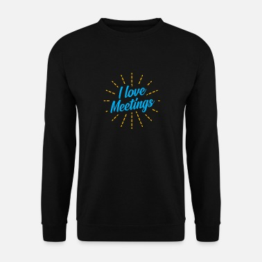 Meeting I love meetings meetings gift - Men's Sweatshirt