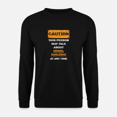 Building CAUTION WARNING TALK ABOUT HOBBY Model building - Men's Sweatshirt