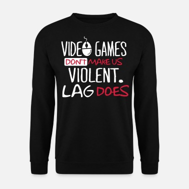 Geek Video Games don't make us violent. Lag does! - Sweat-shirt Homme