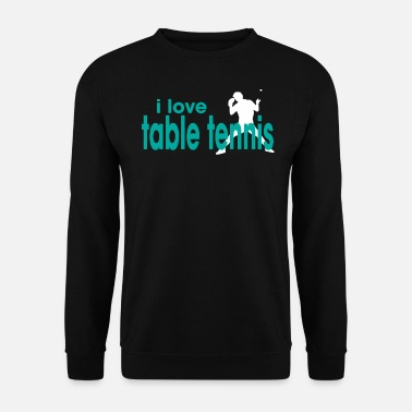 I Love Tennis I Love Table Tennis - Mannen sweater