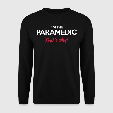 Paramedic I'm the paramedic - That's why - Men's Sweatshirt