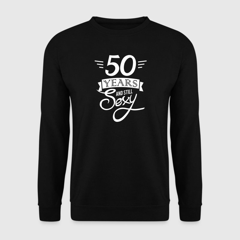 50 years and still sexy - Men's Sweatshirt