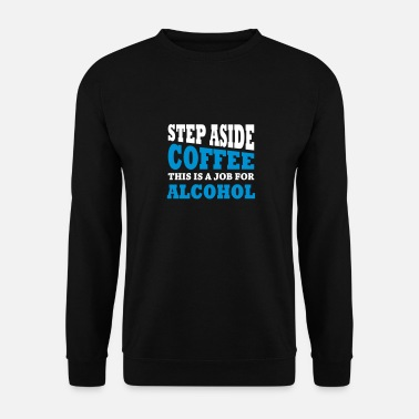 Step aside coffee. This is a job for alcohol - Männer Pullover