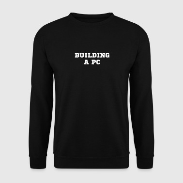 build a PC - Men's Sweatshirt