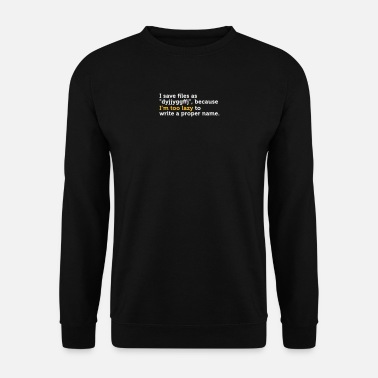 Computer I'm Too Lazy To Name Files Correctly! - Men's Sweatshirt