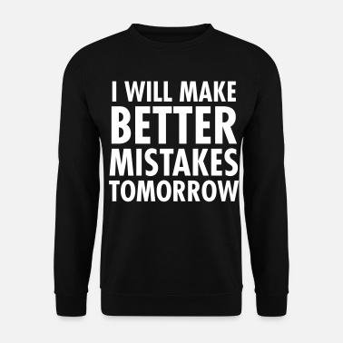 Entrepreneur I Will Better Mistakes Tomorrow - Men's Sweatshirt