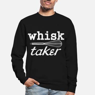 Whisk Whisk Taker Risk Cooking Kitchen Chef - Unisex Sweatshirt