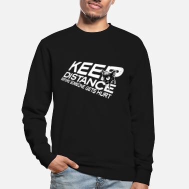 Keep distance before someone gets hurt! - Unisex Pullover