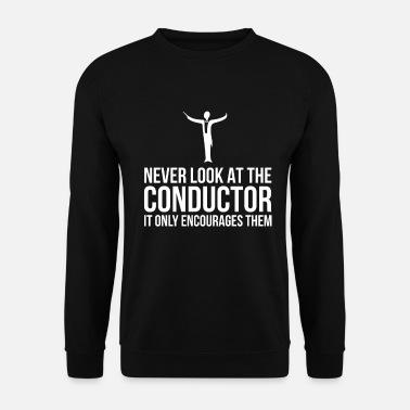 Band Never Look At The Conductor Marching Band - Unisex Sweatshirt