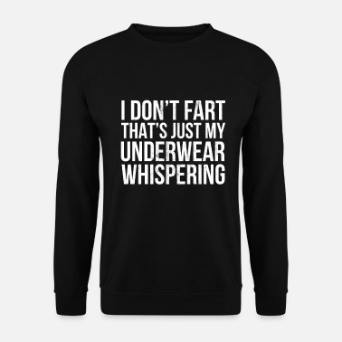 Yourself Underwear I Don't Fart That Just My Underwear Whispering - Unisex Sweatshirt