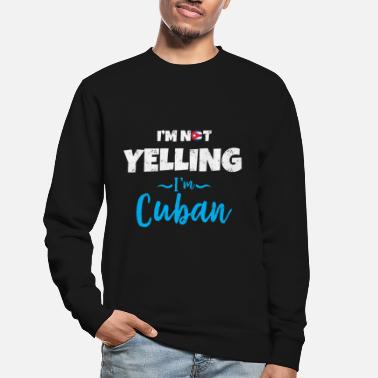 Im Cuban I'm Not Yelling I'm Cuban - Unisex Sweatshirt