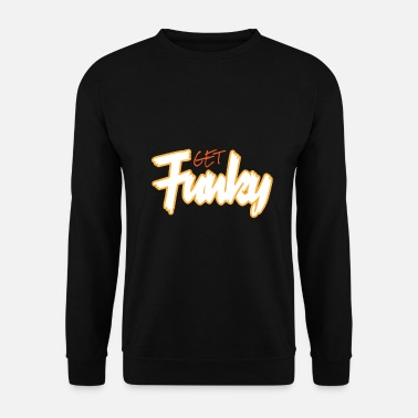 Funky Funky Get Funky Crazy Crazy - Sweat-shirt Homme