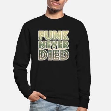 Funk Funk Never Died 1970s Disco Funk Vintage Retro - Unisex sweater