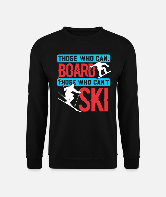 Ski Hoodies & Sweatshirts - Those who can board, who are not Sk - Unisex Sweatshirt black