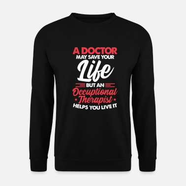 Occupation Occupational therapist occupational therapist occupational therapy - Unisex Sweatshirt