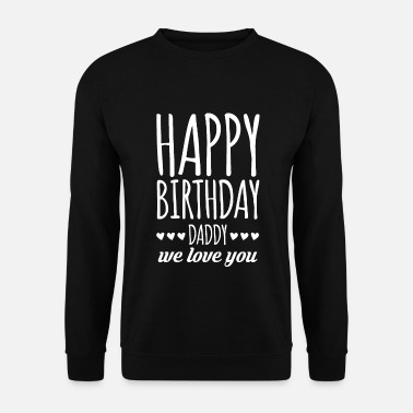 Birthday For Dad Birthday Gift For Dad T-Shirt Dad - Men's Sweatshirt