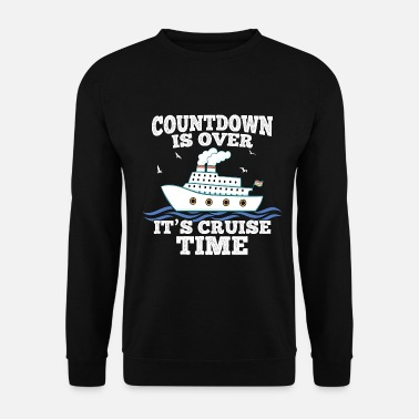 Cruise Countdown Is Over It's Cruise Time - Cruise - Men's Sweatshirt