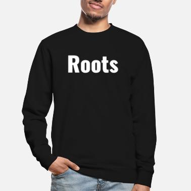 Roots root - Unisex Sweatshirt