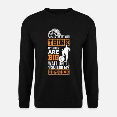 Big If You Think My Nuts Dipstick Mechanic - Unisex Pullover