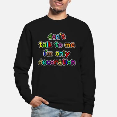 Decoration Decorative Decorate Decorate Funny Humor Saying - Unisex Sweatshirt