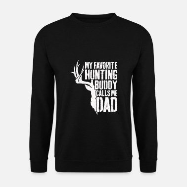 Hunting Mens My Favorite Hunting Buddy Calls Me Dad - Unisex Sweatshirt