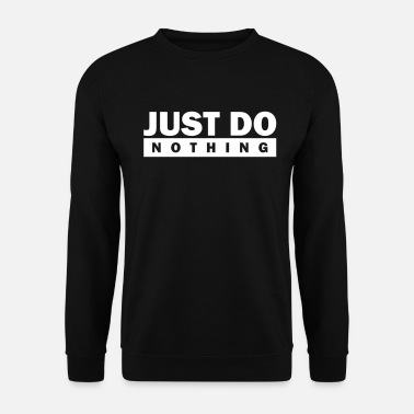 Just Just do nothing - Unisex Pullover