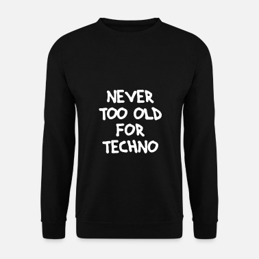 Rave Never too old for Techno - Unisex Pullover