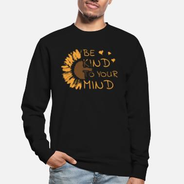 Mental Health Be Kind To Your Mind Sunflower Mental Health - Unisex Sweatshirt