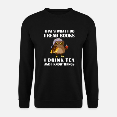 Read That's What I Do I Read Books I Drink Tea And I Kn - Unisex Sweatshirt