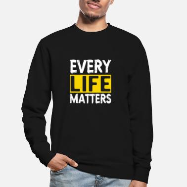 Suicidal Counselor Therapist MENTAL HEALTH AWARENESS: Every Life Matters - Unisex Sweatshirt