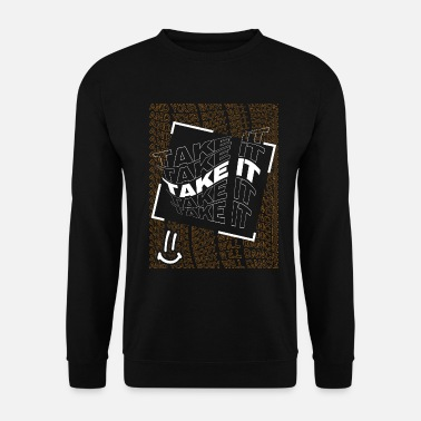 Take Take it - Men's Sweatshirt