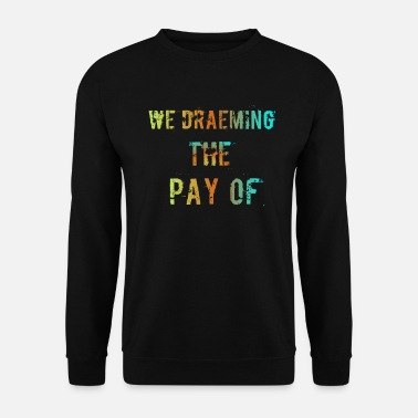 Pay The Pay of - Men's Sweatshirt