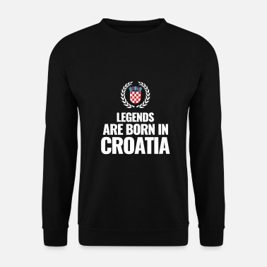 Legends are born in Croatia Gift idea - Unisex Sweatshirt