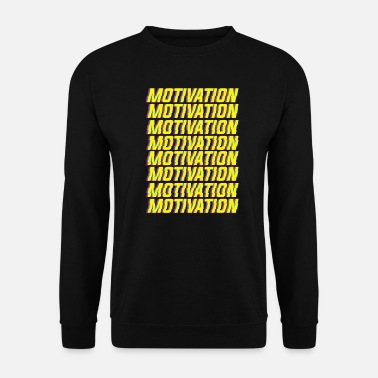 Motivation Motivation motivation - Unisex Sweatshirt