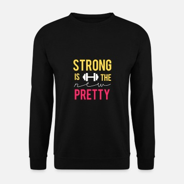 Strong is the new pretty - Men's Sweatshirt