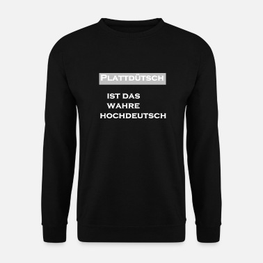 Low German Low German is the true High German - Unisex Sweatshirt