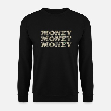 Money-grubbing Money Money - Unisex Sweatshirt