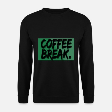 Breaking Coffee break - coffee break - Unisex Sweatshirt